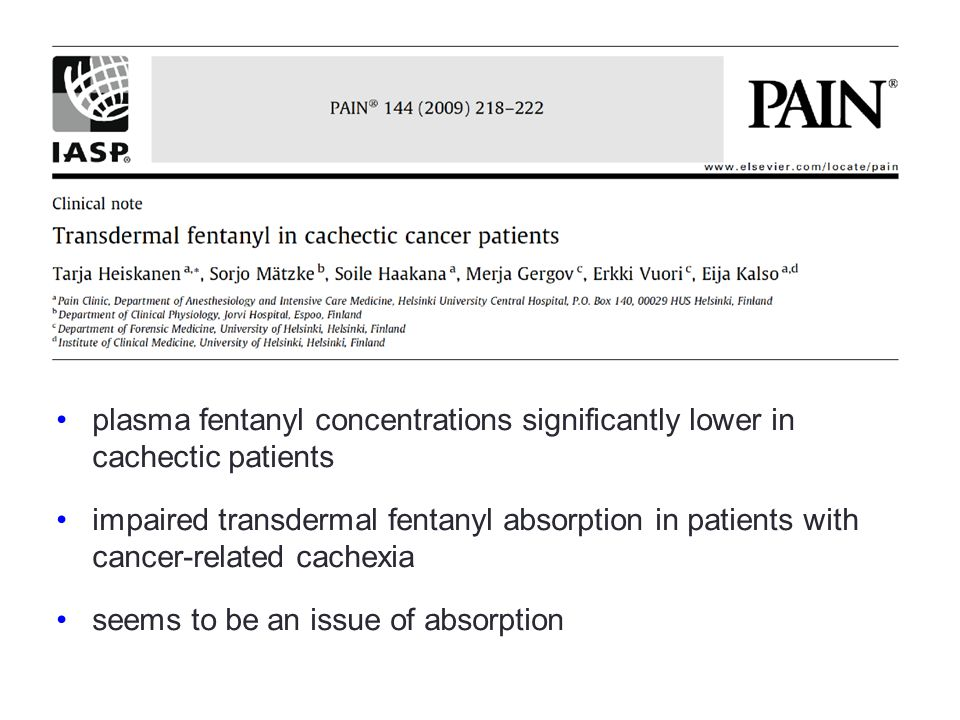 plasma fentanyl concentrations significantly lower in cachectic patients impaired transdermal fentanyl absorption in patients with cancer-related cachexia seems to be an issue of absorption