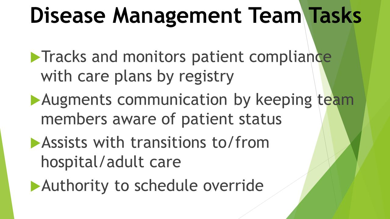 Disease Management Team Tasks  Tracks and monitors patient compliance with care plans by registry  Augments communication by keeping team members aw