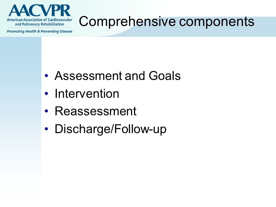 Comprehensive components Assessment and Goals Intervention Reassessment Discharge/Follow-up