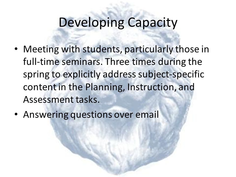 Developing Capacity Meeting with students, particularly those in full-time seminars.