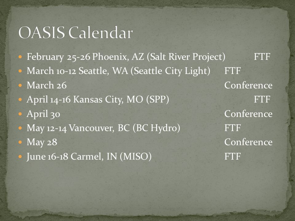 February 25-26 Phoenix, AZ (Salt River Project) FTF March 10-12 Seattle, WA (Seattle City Light) FTF March 26Conference April 14-16 Kansas City, MO (SPP) FTF April 30Conference May 12-14 Vancouver, BC (BC Hydro) FTF May 28Conference June 16-18 Carmel, IN (MISO) FTF