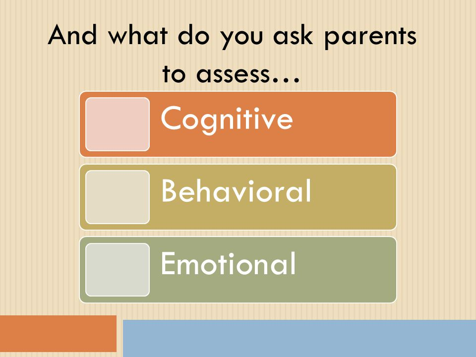 Cognitive Behavioral Emotional And what do you ask parents to assess…