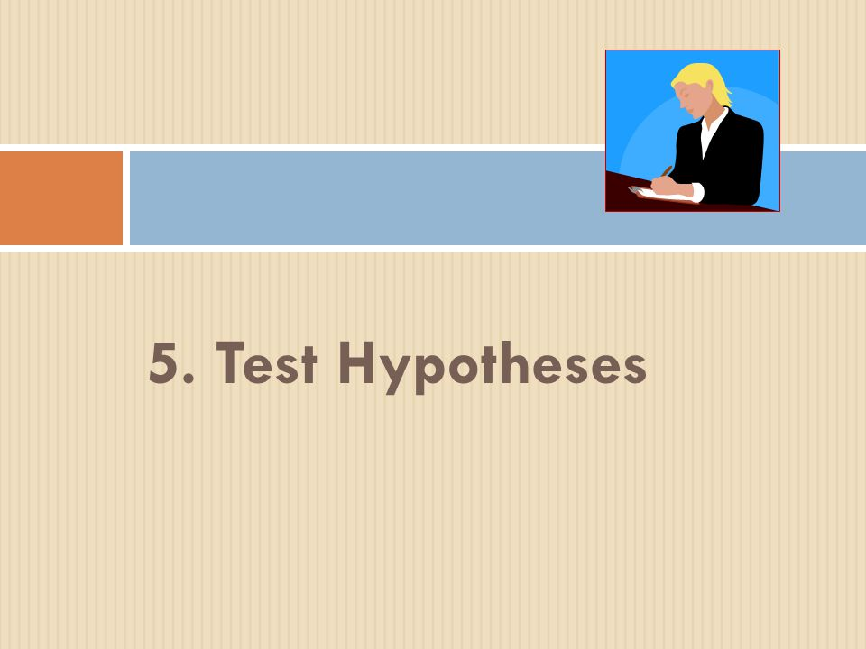 5. Test Hypotheses