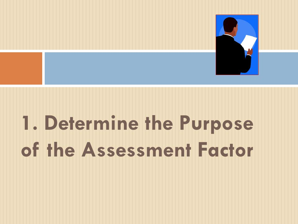 1. Determine the Purpose of the Assessment Factor