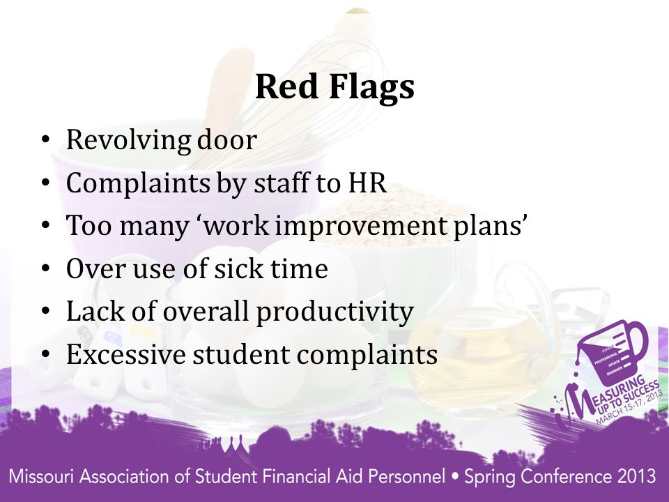 Red Flags Revolving door Complaints by staff to HR Too many 'work improvement plans' Over use of sick time Lack of overall productivity Excessive student complaints