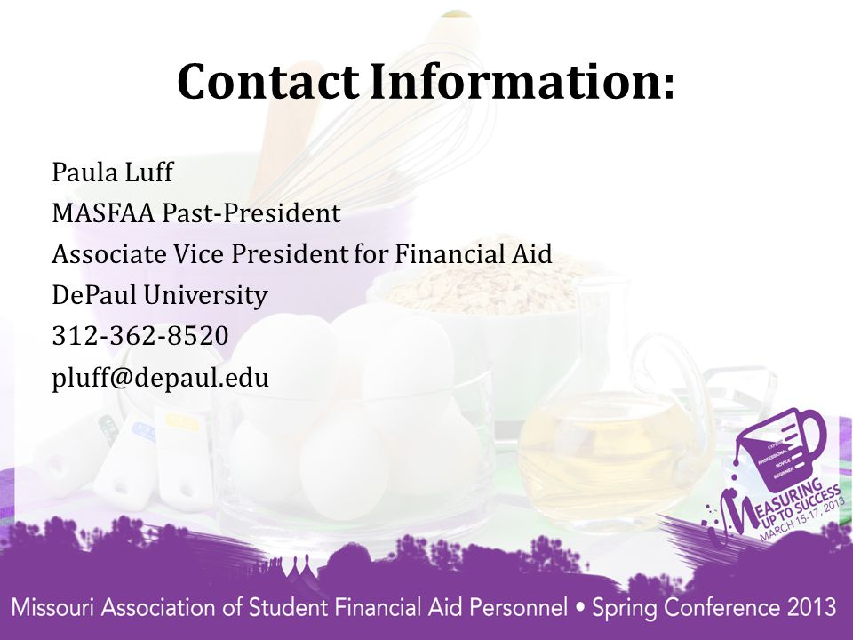 Contact Information: Paula Luff MASFAA Past-President Associate Vice President for Financial Aid DePaul University 312-362-8520 pluff@depaul.edu