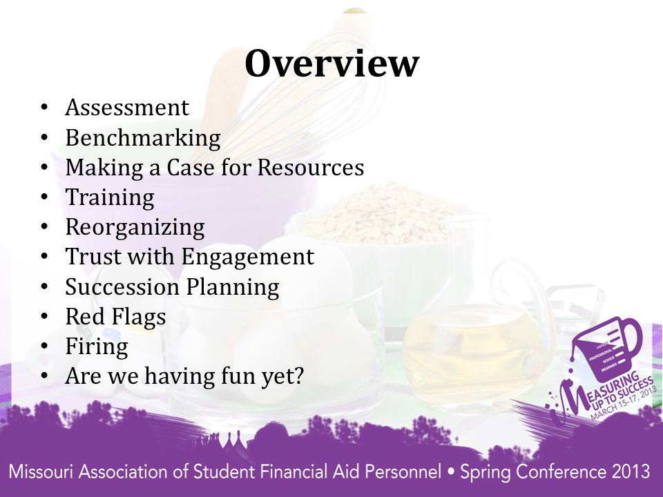 Overview Assessment Benchmarking Making a Case for Resources Training Reorganizing Trust with Engagement Succession Planning Red Flags Firing Are we having fun yet