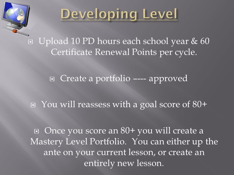 Upload 10 PD hours each school year & 60 Certificate Renewal Points per cycle.