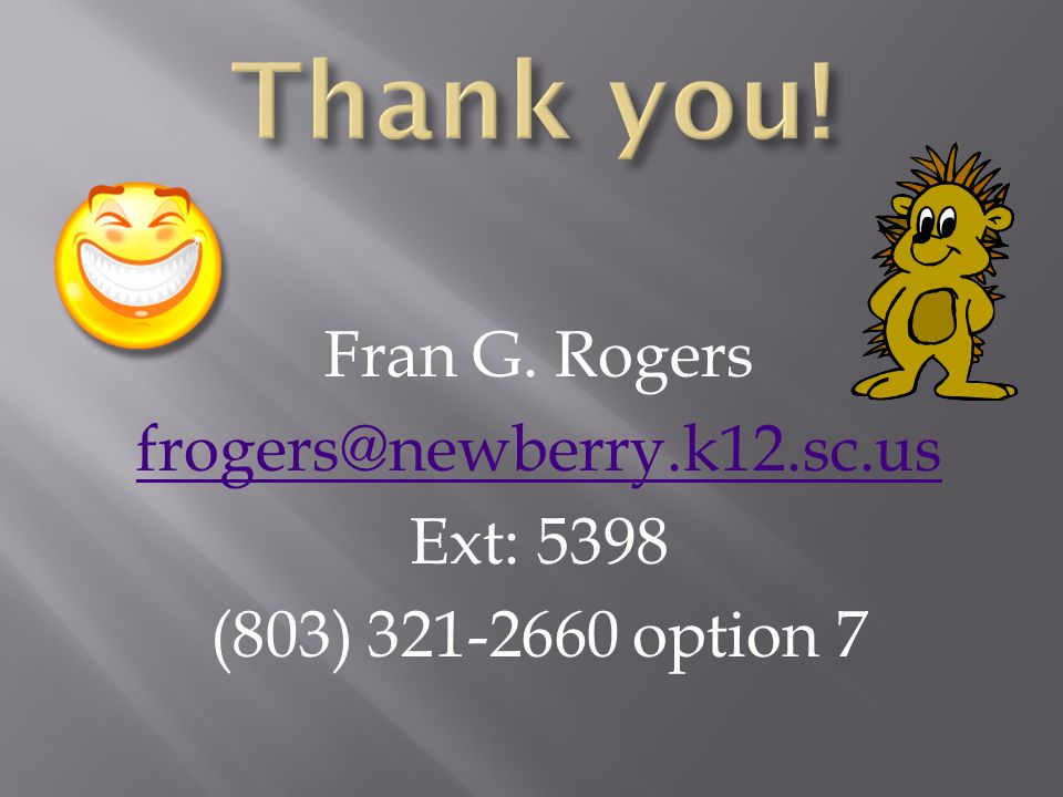 Fran G. Rogers frogers@newberry.k12.sc.us Ext: 5398 (803) 321-2660 option 7