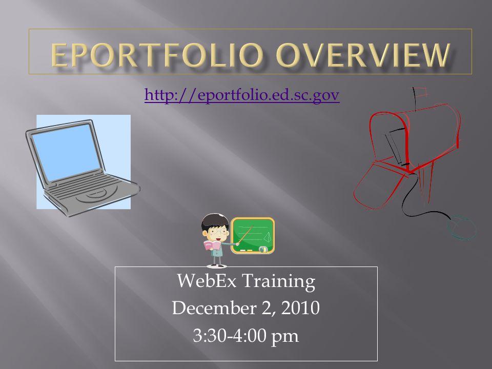 WebEx Training December 2, 2010 3:30-4:00 pm http://eportfolio.ed.sc.gov