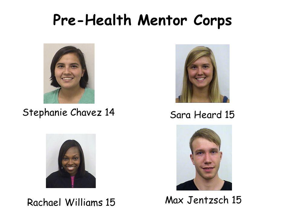 Pre-Health Mentor Corps Stephanie Chavez 14 Sara Heard 15 Rachael Williams 15 Max Jentzsch 15