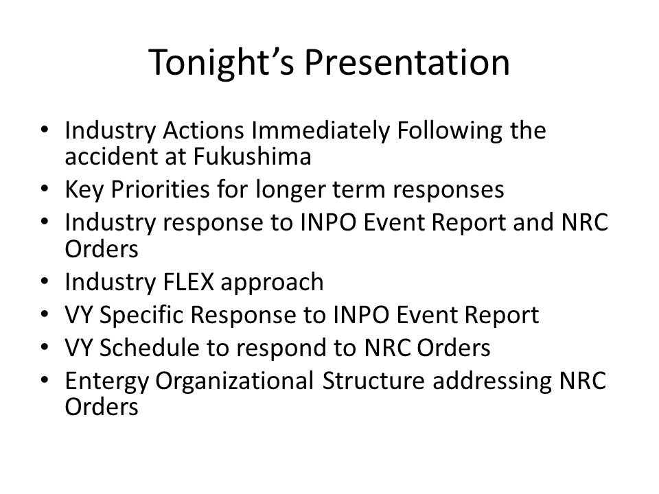 Tonight's Presentation Industry Actions Immediately Following the accident at Fukushima Key Priorities for longer term responses Industry response to