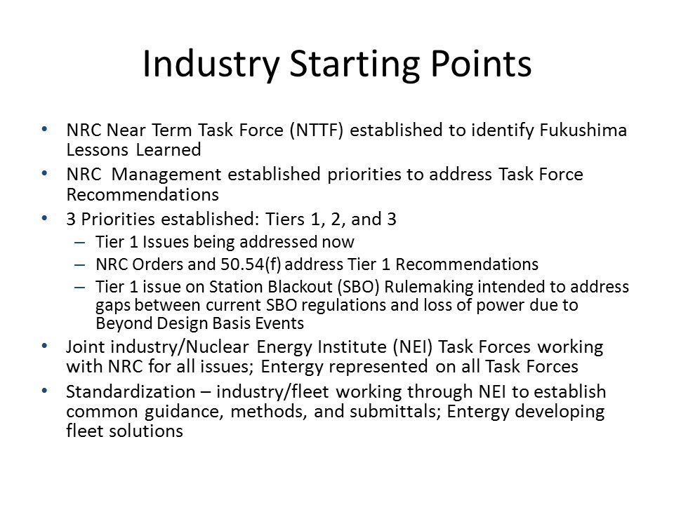 Industry Starting Points NRC Near Term Task Force (NTTF) established to identify Fukushima Lessons Learned NRC Management established priorities to ad
