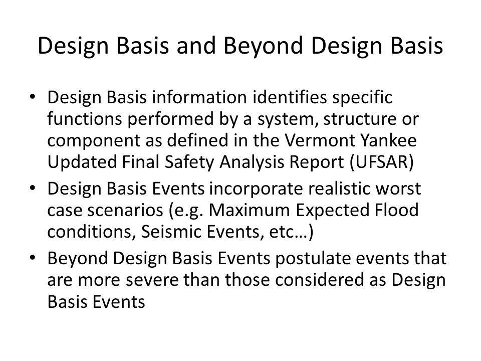 Design Basis and Beyond Design Basis Design Basis information identifies specific functions performed by a system, structure or component as defined i