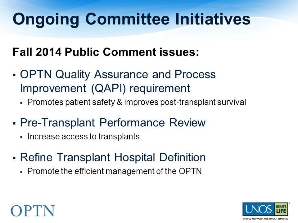 Fall 2014 Public Comment issues:  OPTN Quality Assurance and Process Improvement (QAPI) requirement  Promotes patient safety & improves post-transpl