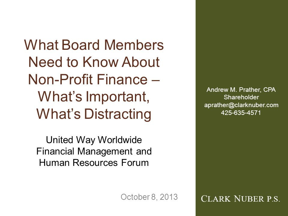 C LARK N UBER P. S. What Board Members Need to Know About Non-Profit Finance – What's Important, What's Distracting United Way Worldwide Financial Man