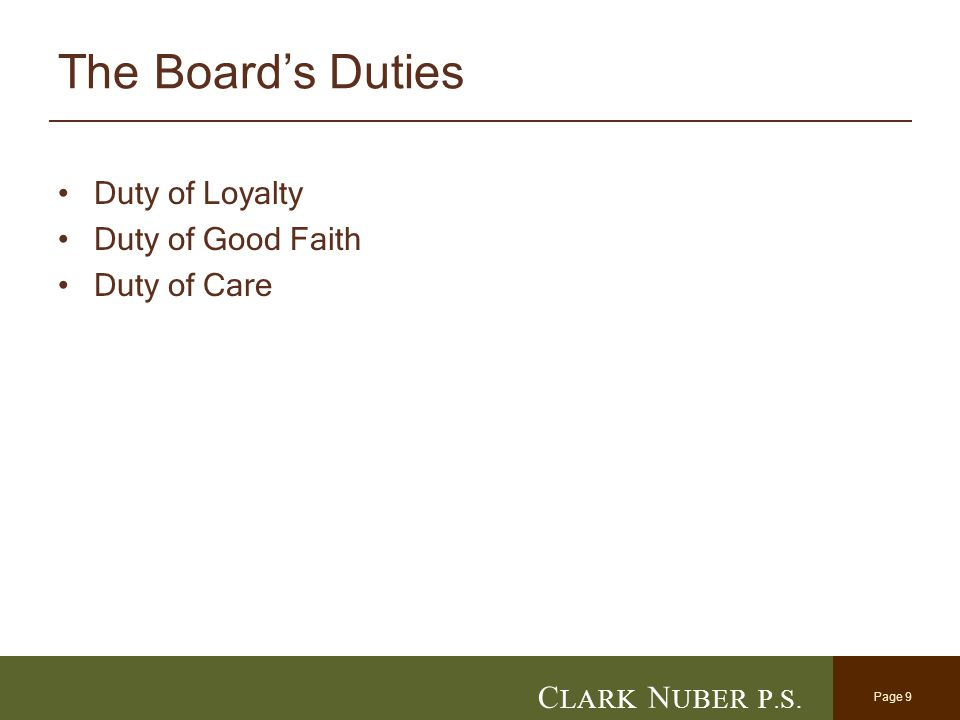 Page 9 C LARK N UBER P. S. Duty of Loyalty Duty of Good Faith Duty of Care The Board's Duties