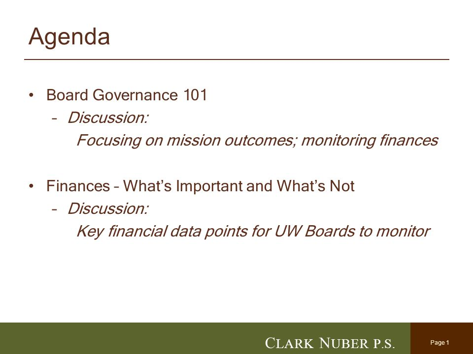 Page 1 C LARK N UBER P. S. Agenda Board Governance 101 –Discussion: Focusing on mission outcomes; monitoring finances Finances – What's Important and