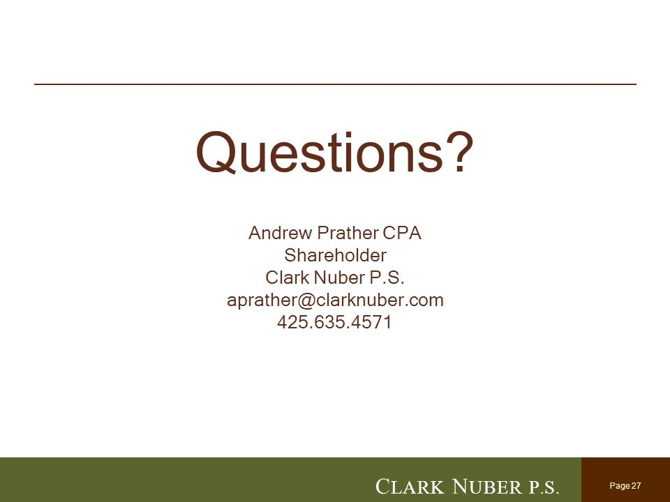 Page 27 C LARK N UBER P. S. Questions. Andrew Prather CPA Shareholder Clark Nuber P.S.