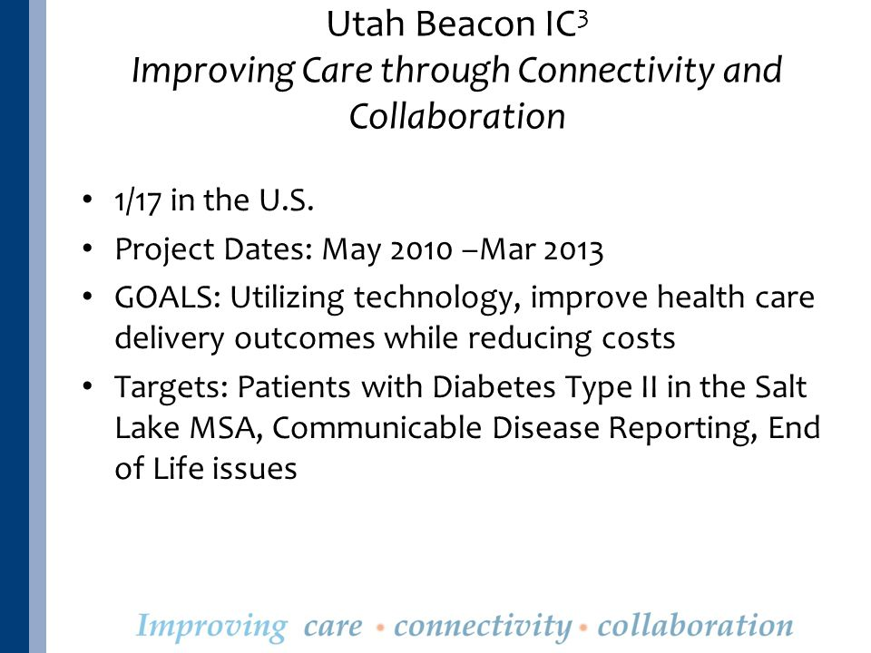 Utah Beacon IC 3 Improving Care through Connectivity and Collaboration 1/17 in the U.S.