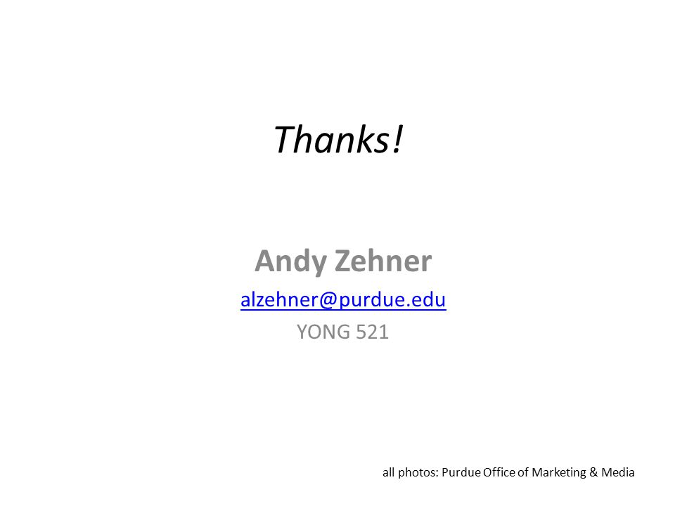 Thanks! Andy Zehner alzehner@purdue.edu YONG 521 all photos: Purdue Office of Marketing & Media