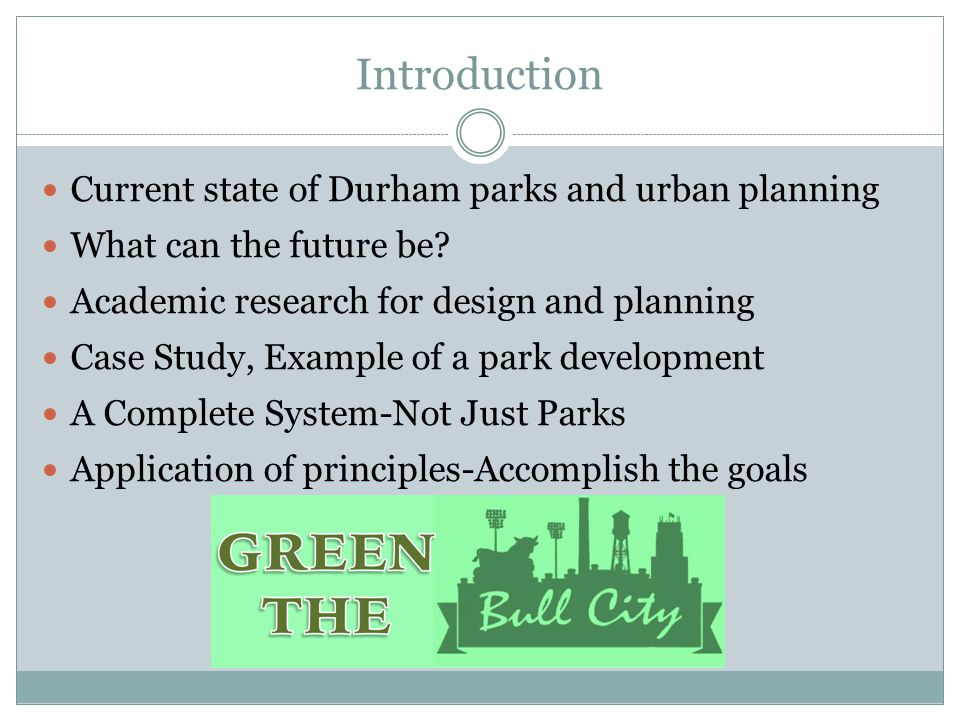 Introduction Current state of Durham parks and urban planning What can the future be.
