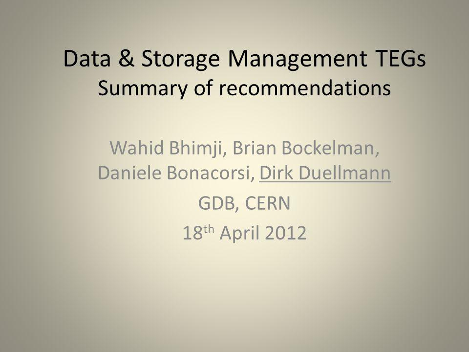 Data & Storage Management TEGs Summary of recommendations Wahid Bhimji, Brian Bockelman, Daniele Bonacorsi, Dirk Duellmann GDB, CERN 18 th April 2012