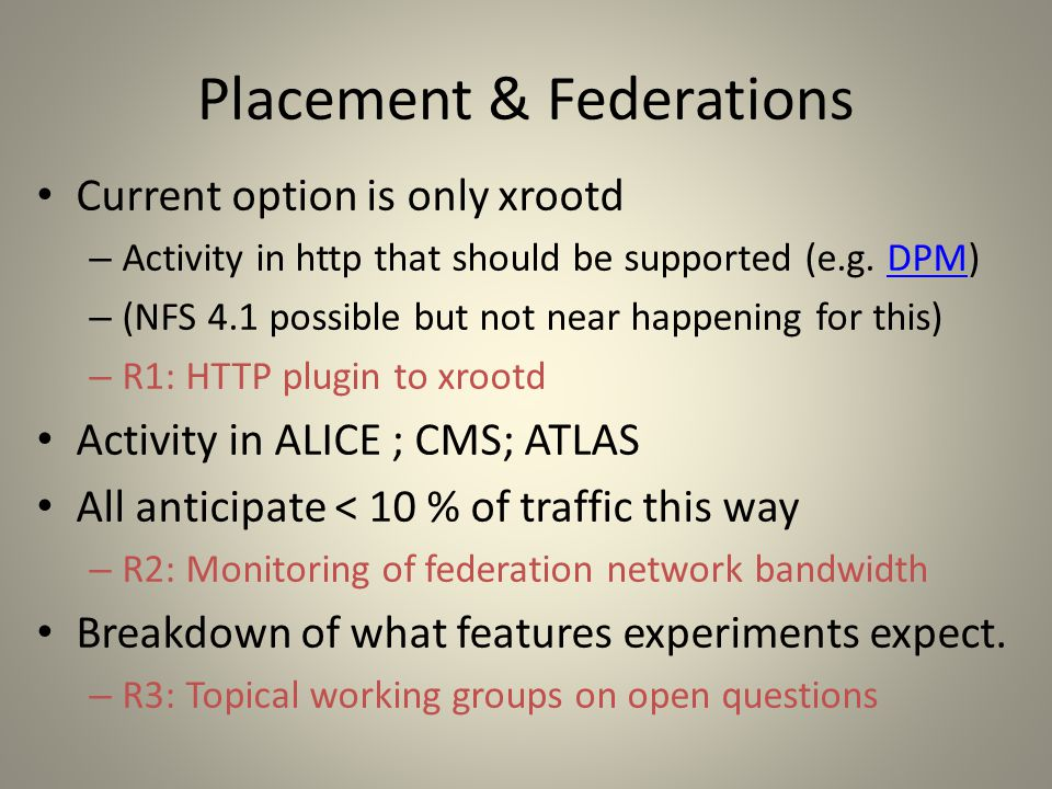 Placement & Federations Current option is only xrootd – Activity in http that should be supported (e.g.