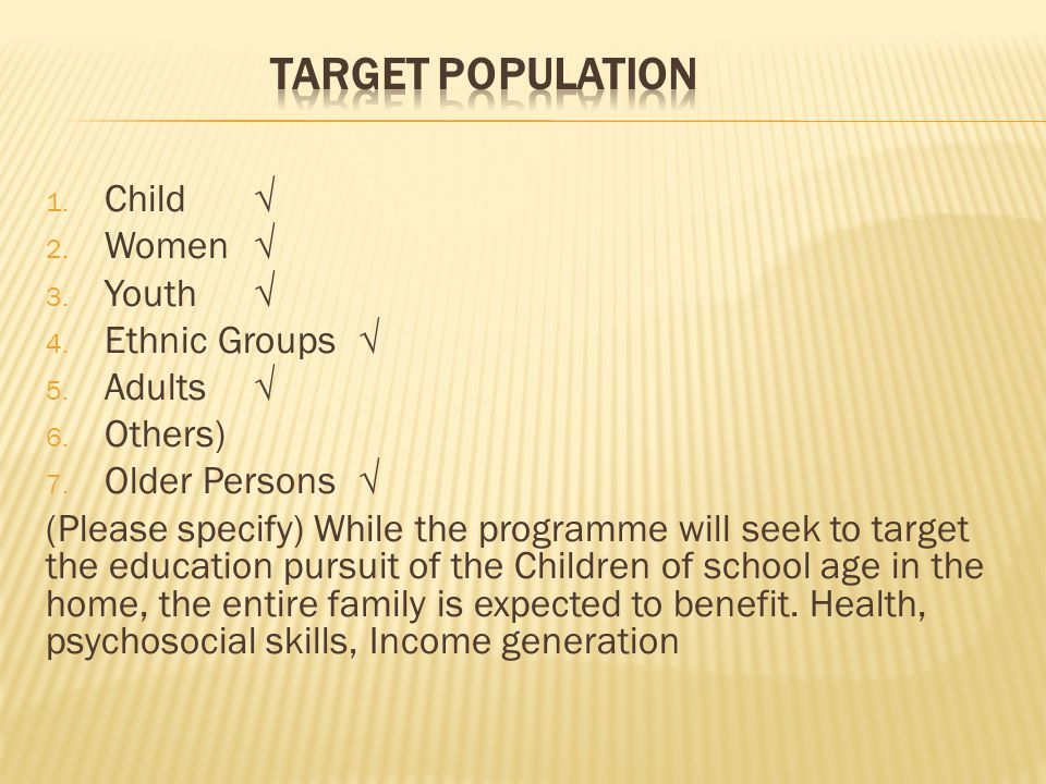 1. Child √ 2. Women √ 3. Youth √ 4. Ethnic Groups √ 5. Adults √ 6. Others) 7. Older Persons √ (Please specify) While the programme will seek to target