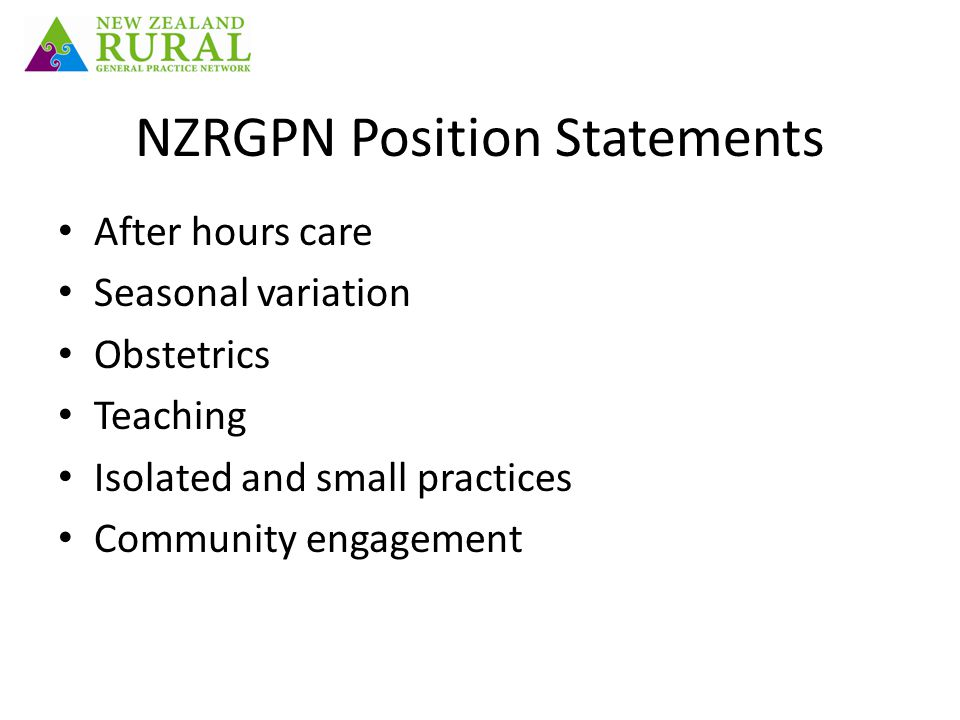 NZRGPN Position Statements After hours care Seasonal variation Obstetrics Teaching Isolated and small practices Community engagement