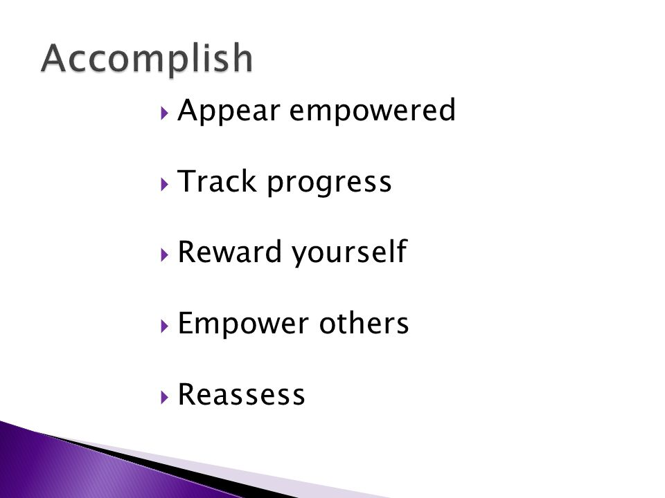  Appear empowered  Track progress  Reward yourself  Empower others  Reassess