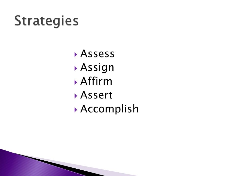  Assess  Assign  Affirm  Assert  Accomplish