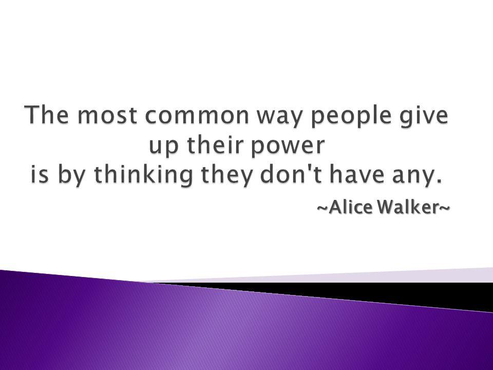 ~Alice Walker~
