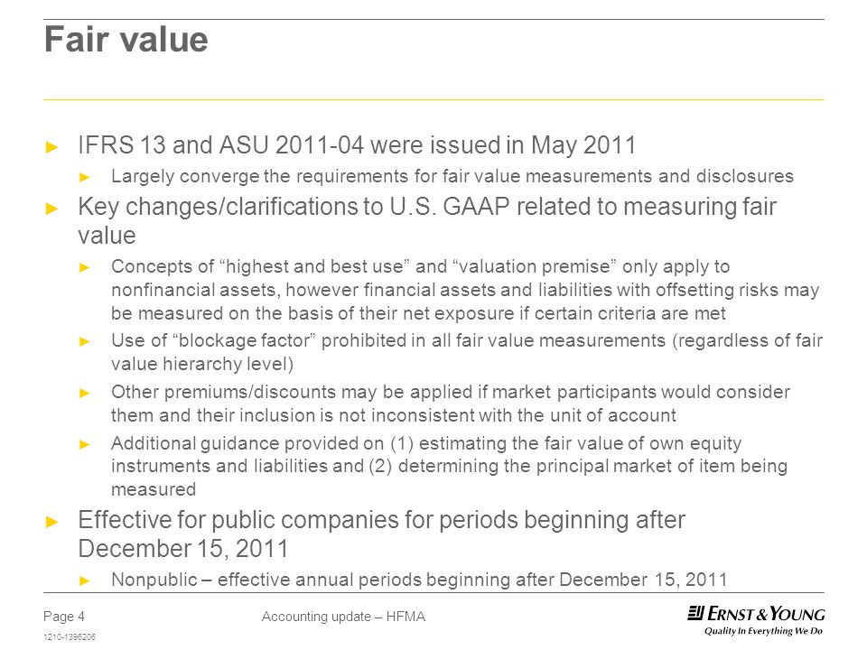 Page 4 1210-1396206 Accounting update – HFMA Fair value ► IFRS 13 and ASU 2011-04 were issued in May 2011 ► Largely converge the requirements for fair value measurements and disclosures ► Key changes/clarifications to U.S.