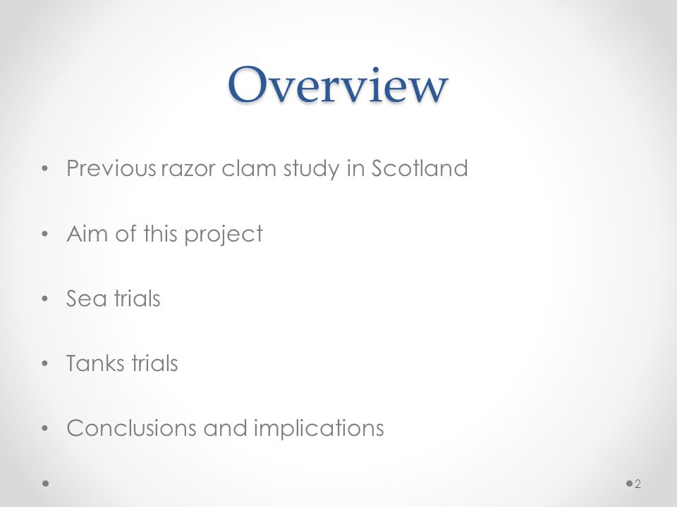 Overview Previous razor clam study in Scotland Aim of this project Sea trials Tanks trials Conclusions and implications 2