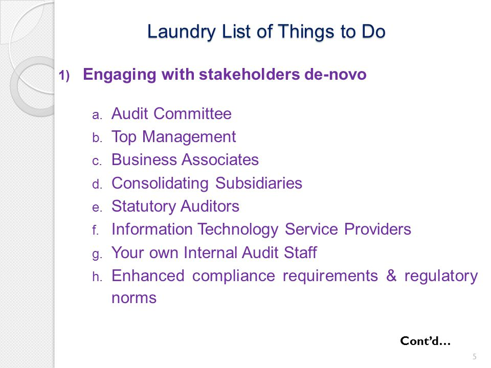 Laundry List of Things to Do 5 1) Engaging with stakeholders de-novo a. Audit Committee b. Top Management c. Business Associates d. Consolidating Subs