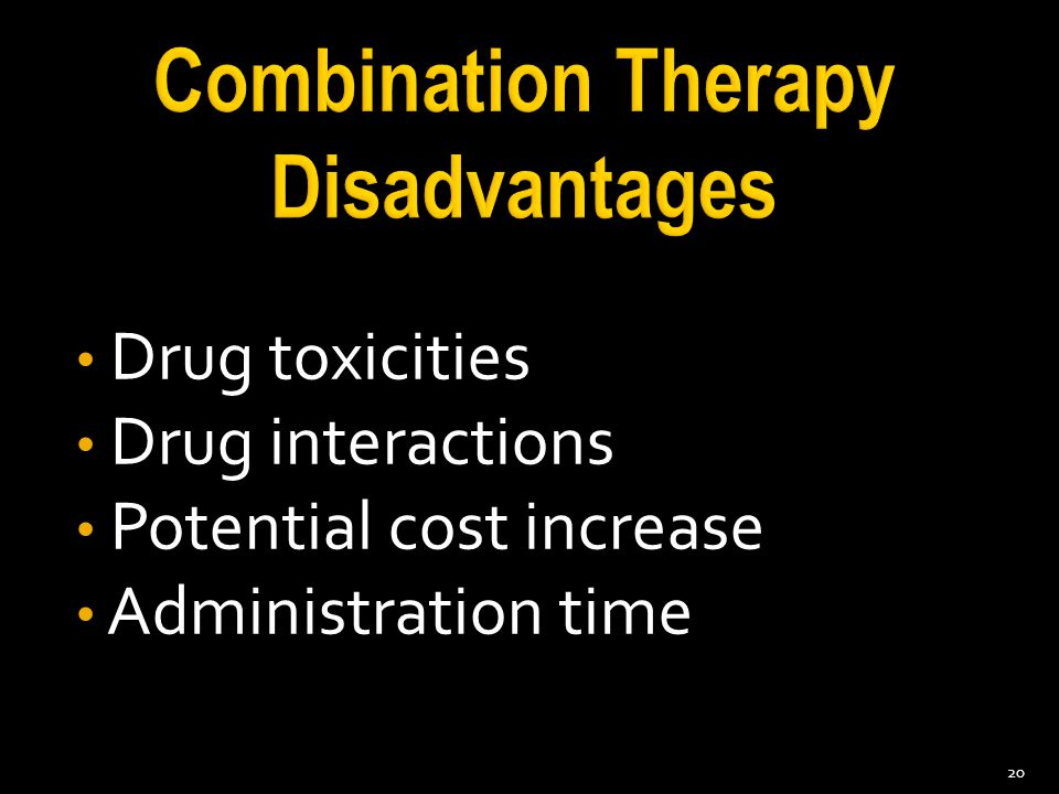 Drug toxicities Drug interactions Potential cost increase Administration time 20