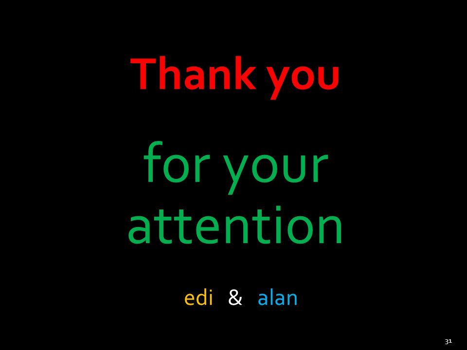 Thank you for your attention edi & alan 31