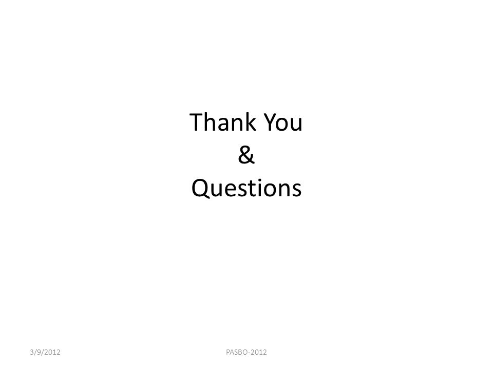 Thank You & Questions 3/9/2012PASBO-2012