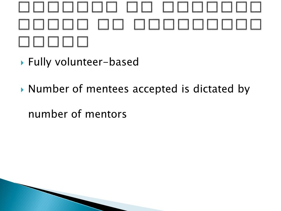  Fully volunteer-based  Number of mentees accepted is dictated by number of mentors