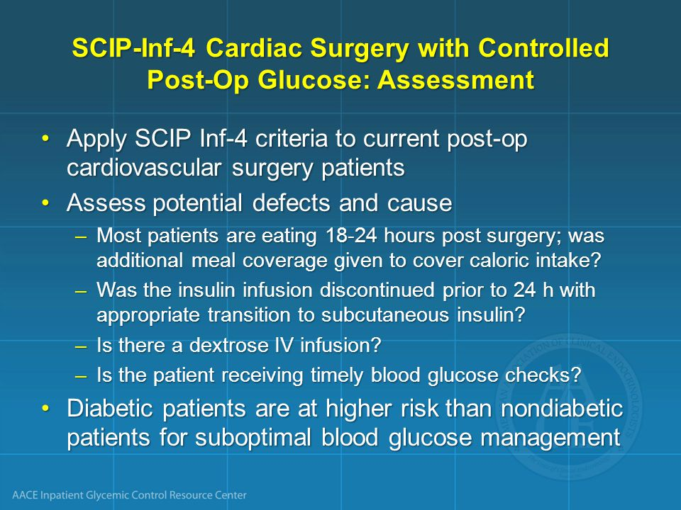 SCIP-Inf-4 Cardiac Surgery with Controlled Post-Op Glucose: Assessment Apply SCIP Inf-4 criteria to current post-op cardiovascular surgery patientsApp
