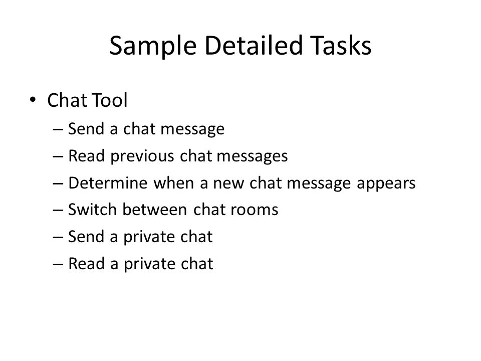 Sample Detailed Tasks Chat Tool – Send a chat message – Read previous chat messages – Determine when a new chat message appears – Switch between chat rooms – Send a private chat – Read a private chat