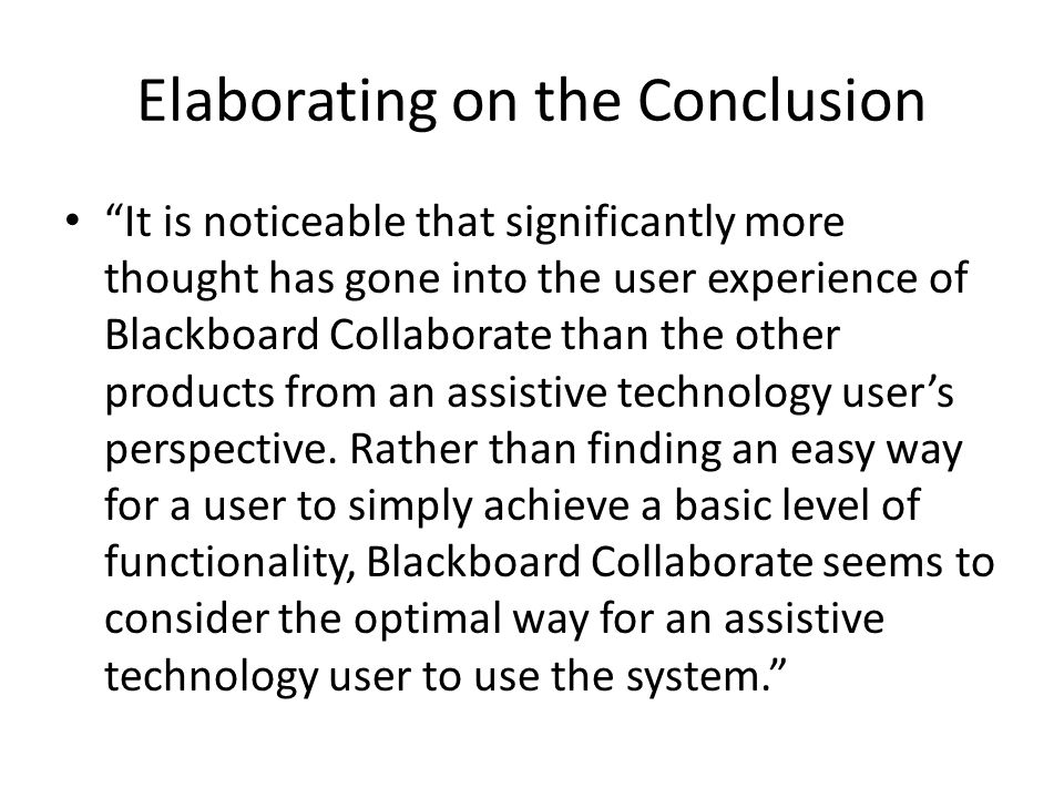 "Elaborating on the Conclusion ""It is noticeable that significantly more thought has gone into the user experience of Blackboard Collaborate than the o"