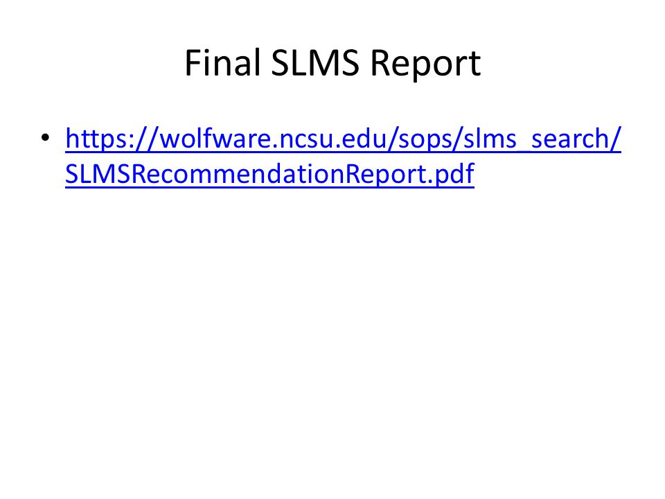 Final SLMS Report https://wolfware.ncsu.edu/sops/slms_search/ SLMSRecommendationReport.pdf https://wolfware.ncsu.edu/sops/slms_search/ SLMSRecommendat