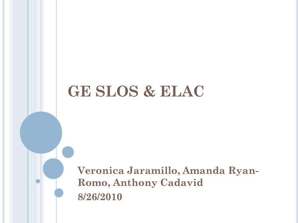 GE SLOS & ELAC Veronica Jaramillo, Amanda Ryan- Romo, Anthony Cadavid 8/26/2010