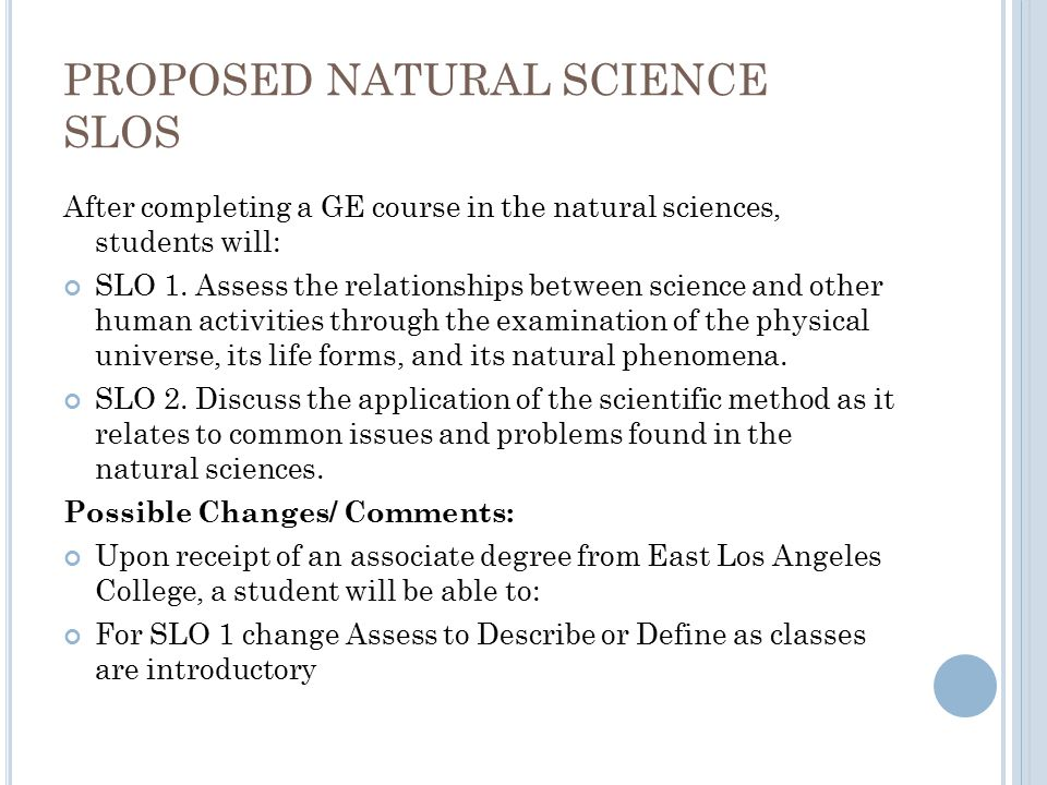 PROPOSED NATURAL SCIENCE SLOS After completing a GE course in the natural sciences, students will: SLO 1.