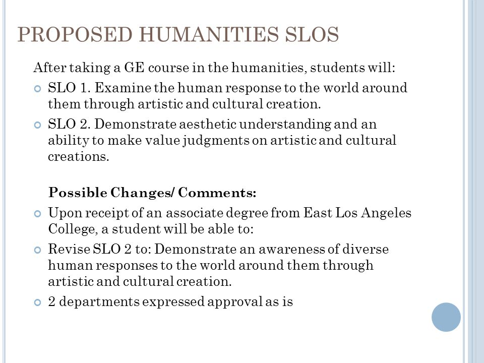 PROPOSED HUMANITIES SLOS After taking a GE course in the humanities, students will: SLO 1.