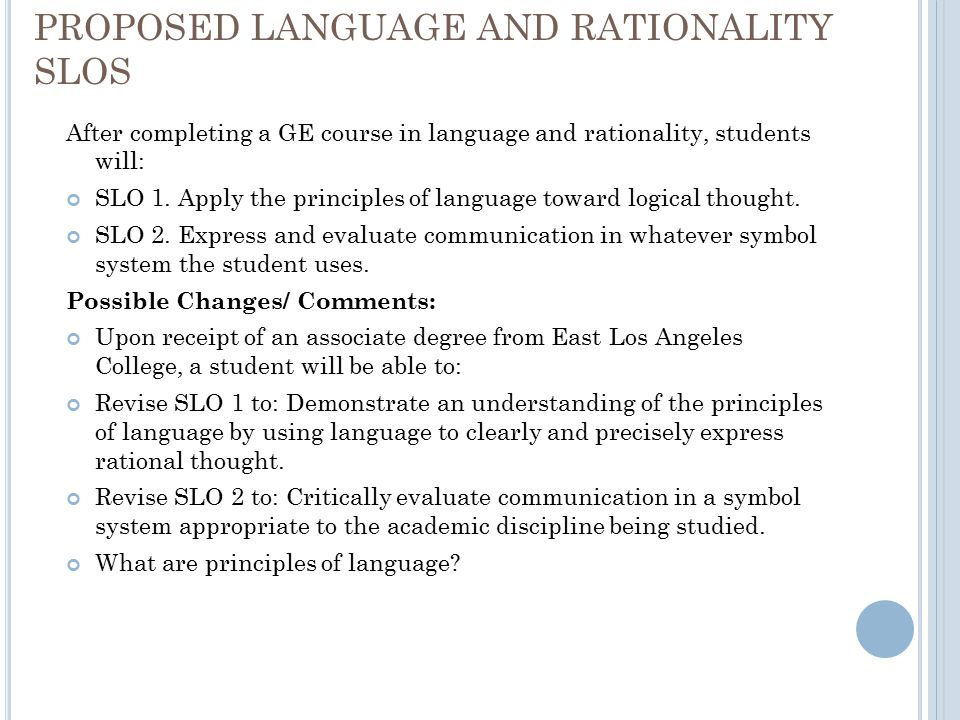 PROPOSED LANGUAGE AND RATIONALITY SLOS After completing a GE course in language and rationality, students will: SLO 1.