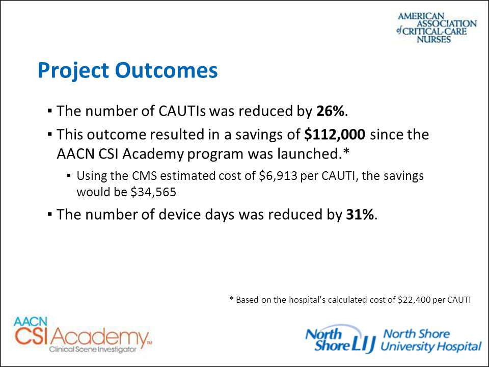 Project Outcomes ▪The number of CAUTIs was reduced by 26%.