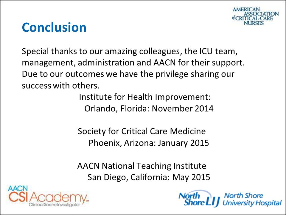Conclusion Special thanks to our amazing colleagues, the ICU team, management, administration and AACN for their support.